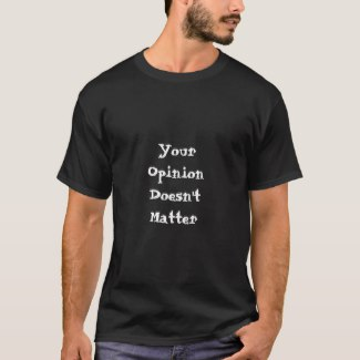 mens_your_opinion_doesnt_matter_tee-r9909b289e6eb41adab485bb86f0f7b26_k2gm8_1024